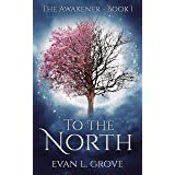 To the North (The Awakener Book 1)