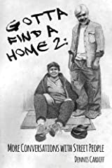 Gotta Find a Home 2: More Conversations with Street People Kindle Edition