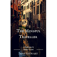 The Mindful Traveller: A Gateway to Better Travel (English Edition)