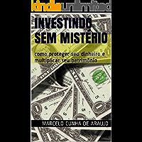 Investindo sem Mistério: como proteger seu dinheiro e multiplicar seu patrimônio