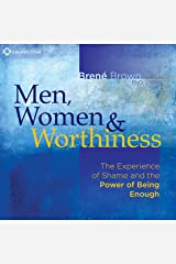 Men, Women and Worthiness: The Experience of Shame and the Power of Being Enough Audible Audiobook