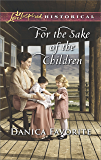 For the Sake of the Children (Love Inspired Historical)