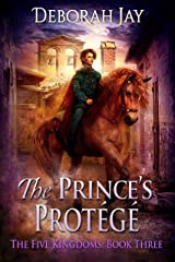 The Prince's Protégé: The Five Kingdoms: Book Three Kindle Edition