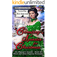 Courting a Spinster for Christmas: Sweet and Clean Regency Romance (His Majesty's Hounds Book 16)