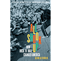 All Shook Up: How Rock 'n' Roll Changed America (Pivotal Moments in American History) book cover