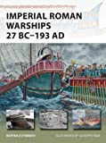Imperial Roman Warships 27 BC–193 AD (New Vanguard)