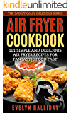 Air Fryer Cookbook: 101 Simple and delicious Air Fryer Recipes for Fantastic Food Fast (The Sadistically Delicious Series)