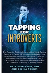 Tapping for Introverts: The Essential Guide to Relationships, Work, Dating, Career and Family for Introspective Adults - How Avoiding Overstimulation, ... Validating Your Feelings (Tapping series) Kindle Edition