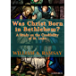 Was Christ Born at Bethlehem? A Study on the Credibility of St. Luke