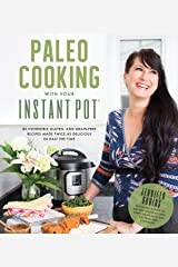 Paleo Cooking With Your Instant Pot: 80 Incredible Gluten- and Grain-Free Recipes Made Twice as Delicious in Half the Time Paperback
