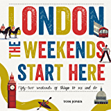 London, The Weekends Start Here: Fifty-two Weekends of Things to See and Do
