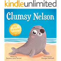 Clumsy Nelson: A story of Self-esteem, Bravery, Grit, Friendship with an Environmental message (Save The Planet Books)