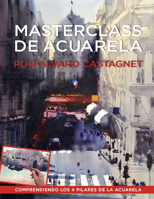 MASTERCLASS DE ACUARELA – ALVARO CASTAGNET: Amazon.es ...