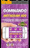 Dominando INSTAGRAM ADS: Descubre Las Ultimas Técnicas De Publicidad En Instagram Para Impulsar Las Ventas