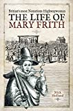 Britain's Most Notorious Highwaywoman: The Life of Mary Frith