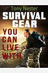 Survival Gear You Can Live With by Tony Nester (Practical Survival Series Book 6) Kindle Edition