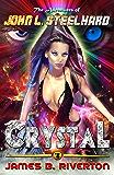 Crystal: The Adventures of John L. Steelhard - Book Four (The Adventers of John L. Steelhard 4)