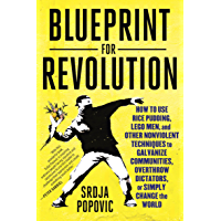 Blueprint for Revolution: How to Use Rice Pudding, Lego Men, and Other Nonviolent Techniques to Galvanize Communities, Overthrow Dictators, or Simply Change the World (English Edition)