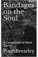 Bandages on the Soul: A Compilation of Short Stories Kindle Edition