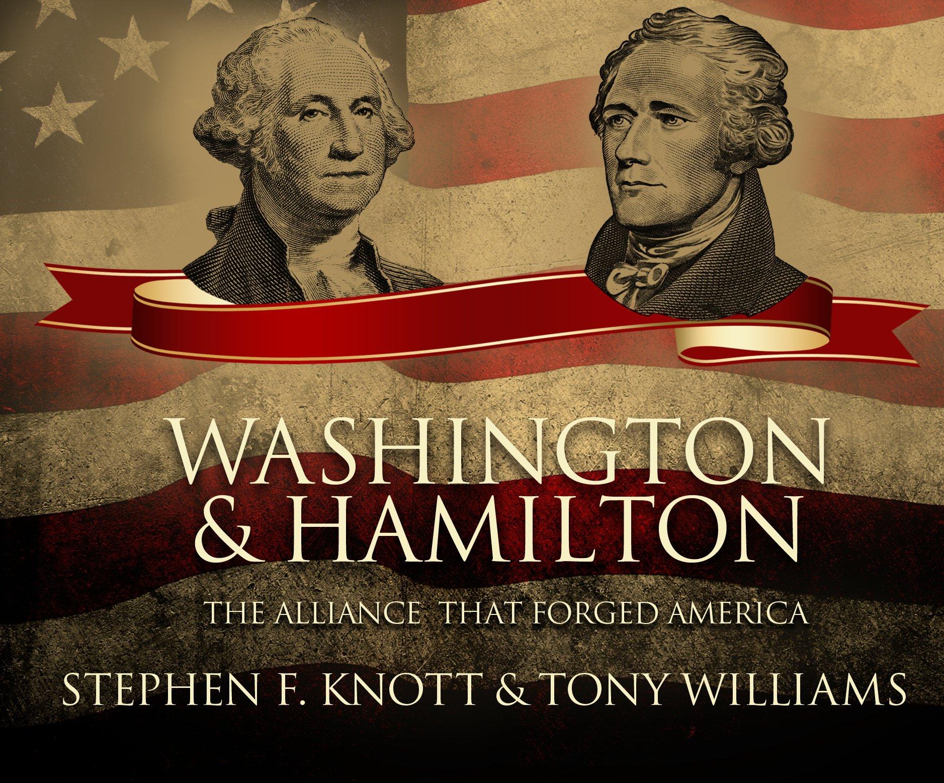 Washington and Hamilton: The Alliance That Forged America ...