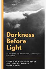 Darkness Before Light: 12 Writers on Addiction, Sobriety and Recovery (Volume 1)