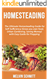 Homesteading: The Ultimate Homesteading Guide for Self-Sufficiency (Grow your own food, Urban Gardening, Saving Money) with Easy Guide for Prepping