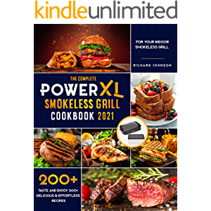The Complete Power XL Smokeless Grill Cookbook 2021: Taste and Enjoy 200+ Delicious & Effortless Recipes for your Indoor…