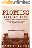 Plotting: Step-by-Step | Essential Story Plotting, Conflict Writing and Plotline Tricks Any Writer Can Learn (Writing Best Seller Book 4)