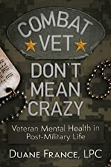 Combat Vet Don't Mean Crazy: Veteran Mental Health in Post-Military Life Kindle Edition