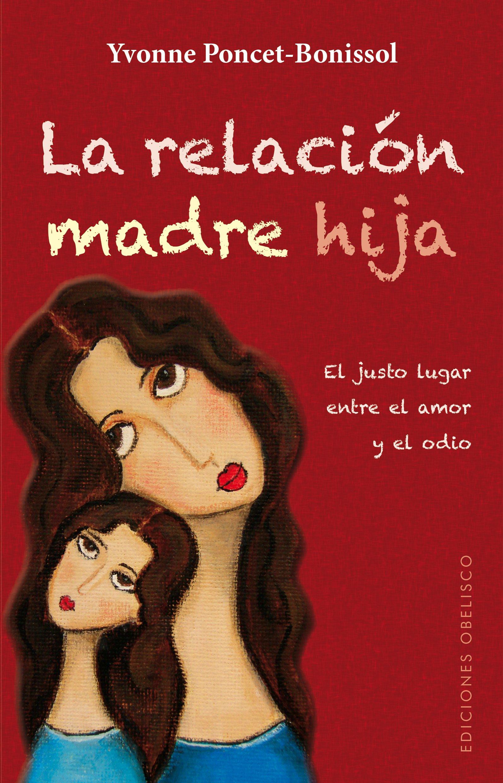 La relación madre hija (PSICOLOGÍA): Amazon.es: YVONNE PONCET-BONISSOL, Mireia Ferrús Granero: Libros
