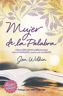 Mujer de la Palabra: Cómo estudiar la Biblia con mente y corazón (Spanish Edition
