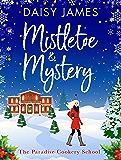 Mistletoe & Mystery: A heartwarming Christmas romance (Paradise Cookery School Book 3)