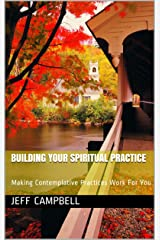 Building Your Spiritual Practice: Making Contemplative Practices Work For You (Faith-ing Project Guides Book 6) Kindle Edition