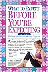 What to Expect Before You're Expecting: The Complete Guide to Getting Pregnant Kindle Edition