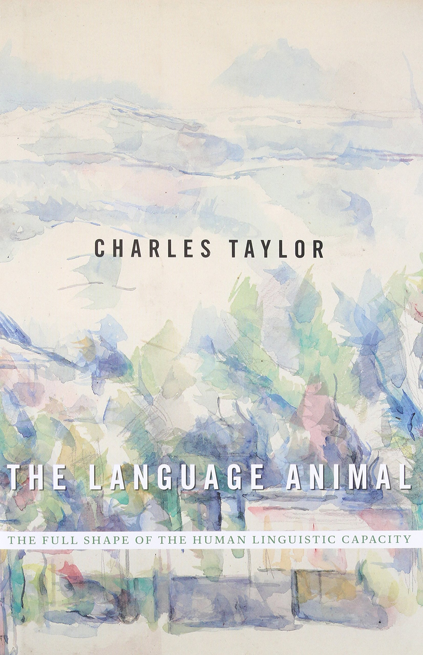 The Language Animal: The Full Shape of the Human Linguistic Capacity by HARVARD UNIVERSITY PRESS