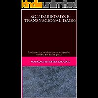 SOLIDARIEDADE E TRANSNACIONALIDADE:: fundamentos jurídicos para a integração humana em escala global