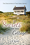 The Secrets of the Cottage (The Daughters of Time Book 2)