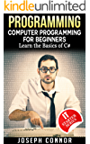 C#: Computer Programming For Beginners: Learn The Basics Of C Sharp Programming - 3rd Edition (2017) (IT Starter Series) (English Edition)