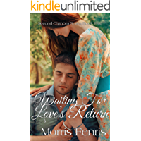 Waiting for Love's Return: A Christian Romance (Second Chances Series Book 5)