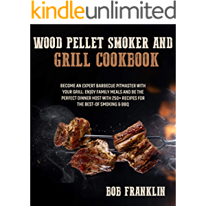 Wood Pellet Smoker and Grill Cookbook: Become an Expert Barbecue Pitmaster with Your Grill. Enjoy Family Meals and be…