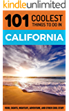 California: California Travel Guide: 101 Coolest Things to Do in California (Los Angeles Travel Guide, San Francisco Travel Guide, Yosemite National Park, Budget Travel California) (English Edition)