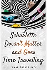 Scharlette Doesn't Matter and Goes Time Travelling (Scharlette Day Book 1) Kindle Edition