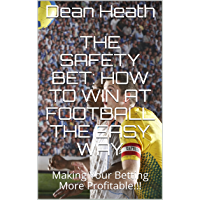 The Safety Bet: How to Win at Football the Easy Way: Making Your Betting More Profitable!!! (English Edition)