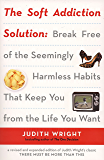 The Soft Addiction Solution