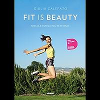 Fit is beauty: Gli esercizi di ogni giorno per raggiungere il tuo benessere fisico e mentale