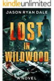 Lost in Wildwood: A Novel (Journeys Down a Long Dark Road)
