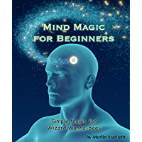 Mind Magic for Beginners: Simple Magic for Wizard Wanna-Bees (English Edition)