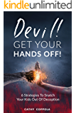 Devil! GET YOUR HANDS OFF!: 6 Strategies To Snatch Your Kids Out Of Deception