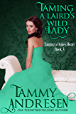 Taming a Laird's Wild Lady: Taming the Duke's Heart (Taming the Heart Book 3)