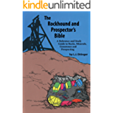 Rockhound and Prospector's Bible: A Reference and Study Guide to Rocks, Minerals, Gemstones and Prospecting